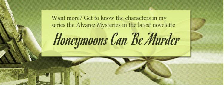 Want more? Get to know the characters in my series the Alvarez Mysteries in the latest novelette Honeymoons Can Be Murder